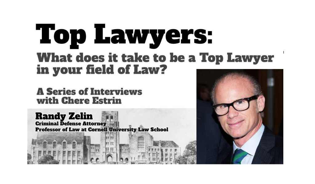 Top Lawyers: Randy Zelin of Cornell University Law School On The 5 Things You Need To Become A Top Lawyer In Your Specific Field of Law